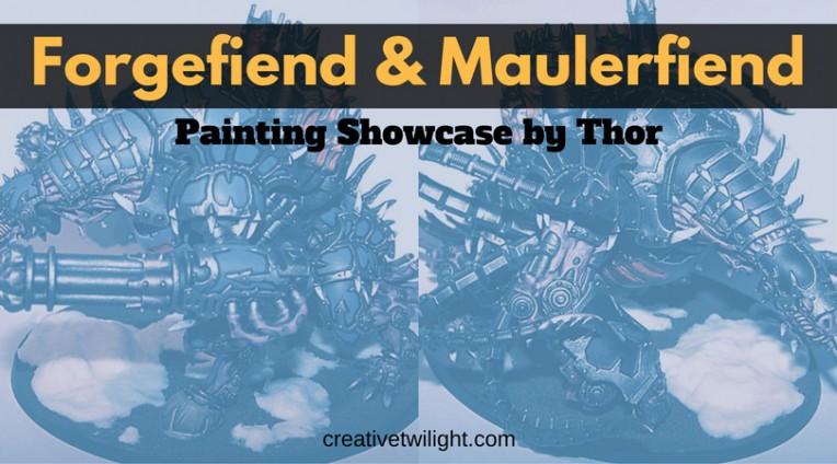 Forgefiend & Maulerfiend Painting Showcase
