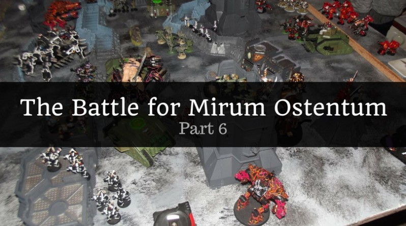The Battle for Mirum Ostentum - Part 6