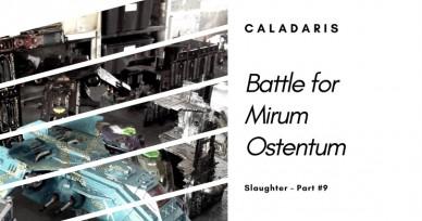 The Battle for Mirum Ostentum – Slaughter (Part 9)