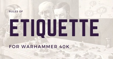 9 Simple Etiquette Rules for Better Warhammer 40K Games