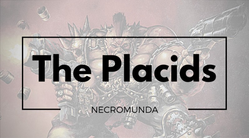 The Placids - Necromunda