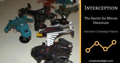 The Battle for Mirum Ostentum (Narrative Campaign Report) – Part 18 Interception