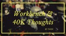 Thor's Workbench & WH40K 8th Thoughts
